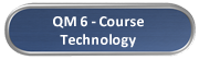 QM6-Course Technology.png